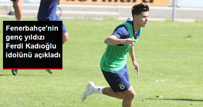 Fenerbahçe nin genç yıldızı Ferdi Kadıoğlu idolünü açıkladı
