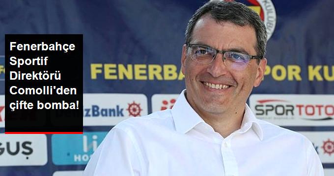 Fenerbahçe Sportif Direktörü Comolli den çifte bomba!