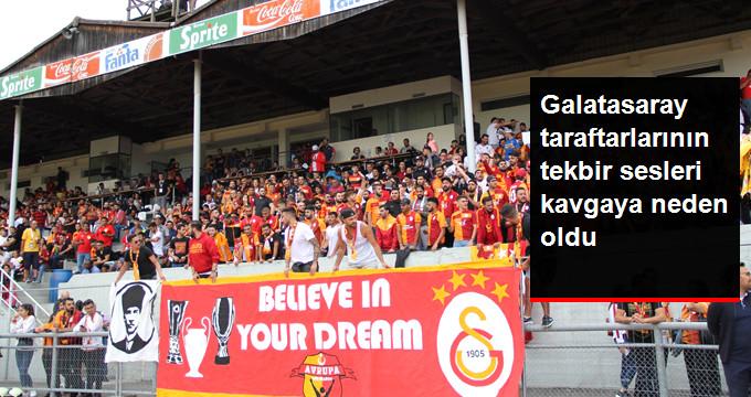 Galatasaray taraftarlarının tekbir sesleri kavgaya neden oldu