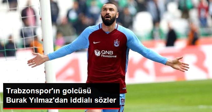 Trabzonspor ın golcüsü Burak Yılmaz dan iddialı sözler