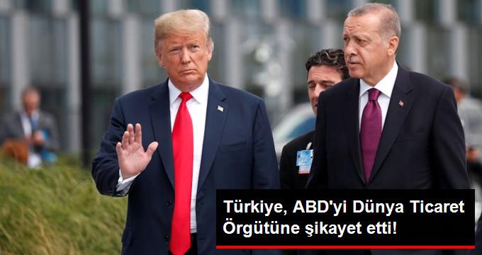 Türkiye, ABD'yi Dünya Ticaret Örgütüne Şikayet Etti