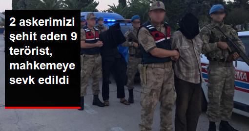 2 askerimizi şehit eden 9 terörist, mahkemeye sevk edildi