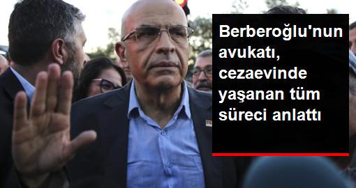 Tahliye Olan Enis Berberoğlu'nun Avukatı, Berberoğlu'nun Tahliye Sürecine Kadar Yaşadıklarını Anlattı