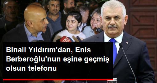 TBMM Başkanı Binali Yıldırım'dan, Enis Berberoğlu'nun Eşine Geçmiş Olsun Telefonu