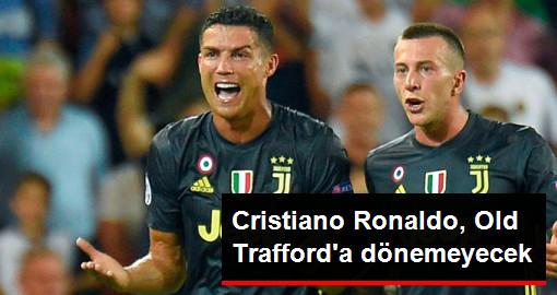 Juventus'un Yıldızı Cristiano Ronaldo, Old Trafford'a Dönemeyecek