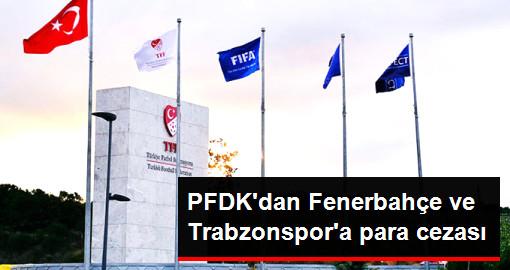 PFDK, Fenerbahçe ve Trabzonspor'a Para Cezası Verdi