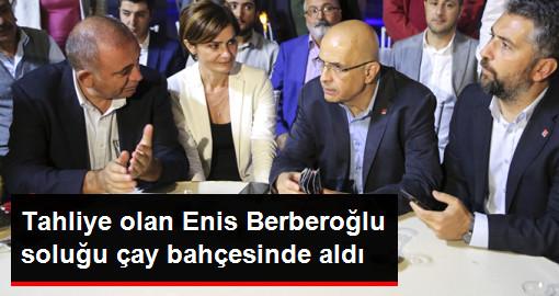 CHP'li Enis Berberoğlu Tahliye Olduktan Sonra Partililerle Çay Bahçesinde Buluştu