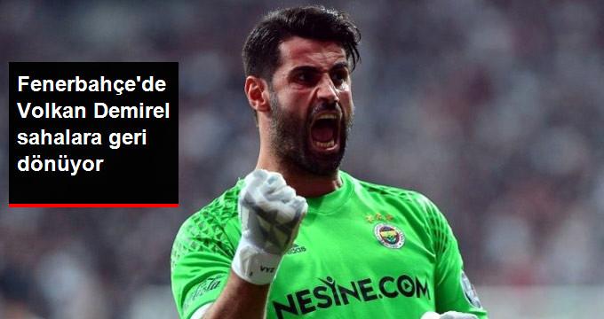 Fenerbahçede Volkan Demirel sahalara geri dönüyor