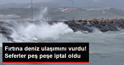 Fırtına deniz ulaşımını vurdu! Seferler peş peşe iptal oldu
