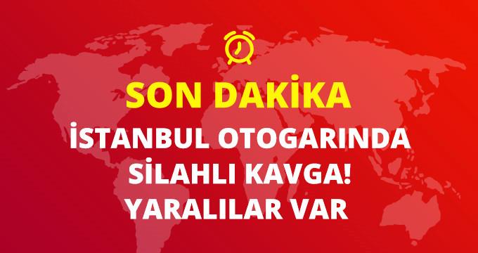 İstanbul otogarında silahlı kavga! Yaralılar var