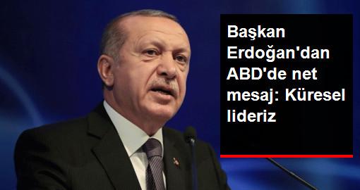 Başkan Erdoğandan ABDde net mesaj: Küresel lideriz