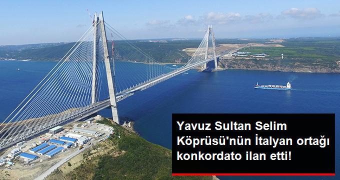 Yavuz Sultan Selim Köprüsünün İtalyan Ortağı Astaldi Konkordato İlan Etti
