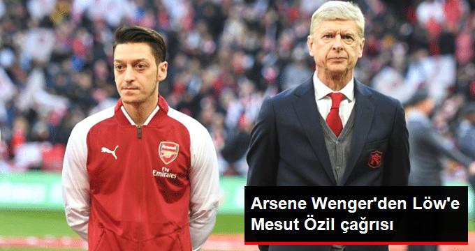 Arsene Wenger den Löw e Mesut Özil çağrısı