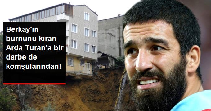Berkay ın burnunu kıran Arda Turan a bir darbe de komşularından!