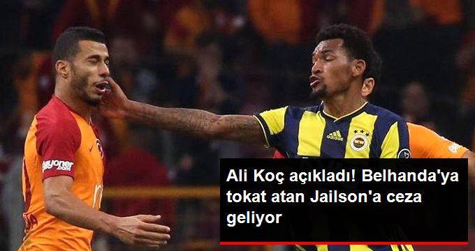 Ali Koç açıkladı! Belhanda ya tokat atan Jailson a ceza geliyor