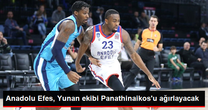 Anadolu Efes, Yunan ekibi Panathinaikos u ağırlayacak