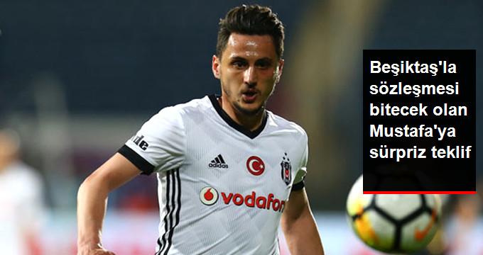 Beşiktaş la sözleşmesi bitecek olan Mustafa ya sürpriz teklif