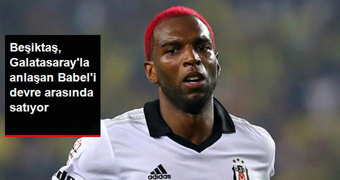 Beşiktaş, Galatasaray la anlaşan Babel i devre arasında satıyor