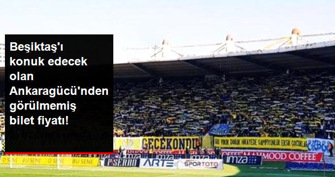 Beşiktaş ı konuk edecek olan Ankaragücü nden görülmemiş bilet fiyatı!