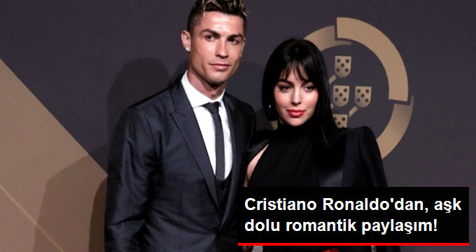 Cristiano Ronaldo dan, aşk dolu romantik paylaşım!