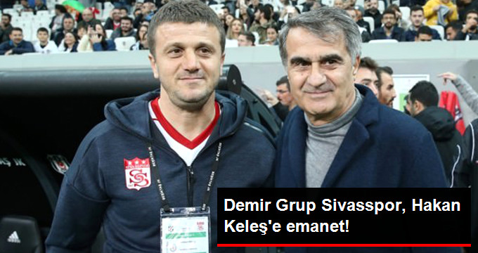 Demir Grup Sivasspor, Hakan Keleş e emanet!