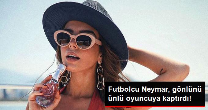 Futbolcu Neymar, gönlünü ünlü oyuncuya kaptırdı!