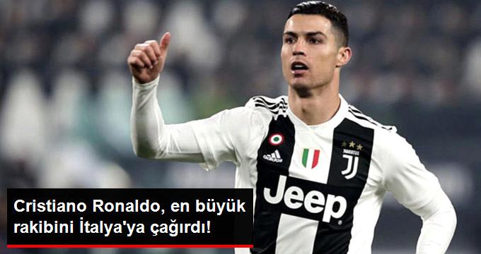 Cristiano Ronaldo, en büyük rakibini İtalya ya çağırdı!