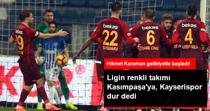 Ligin renkli takımı Kasımpaşa ya, Kayserispor dur dedi