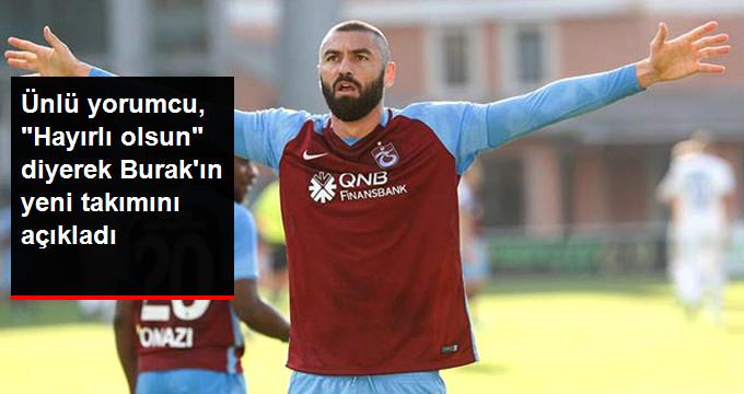Ünlü yorumcu,  Hayırlı olsun  diyerek Burak ın yeni takımını açıkladı