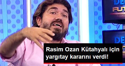 Rasim Ozan Kütahyalı için yargıtay kararını verdi!