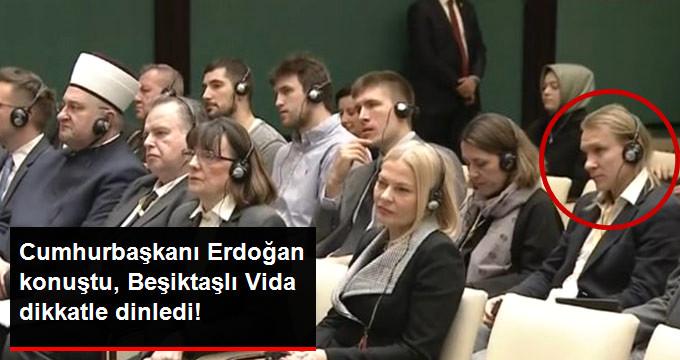 Cumhurbaşkanı Erdoğan konuştu, Beşiktaşlı Vida dikkatle dinledi!