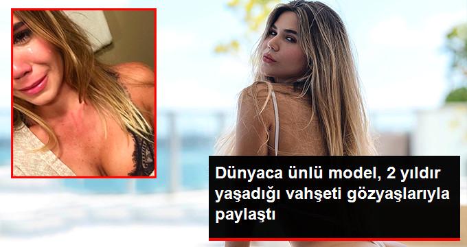 Dünyaca ünlü model, 2 yıldır yaşadığı vahşeti gözyaşlarıyla paylaştı