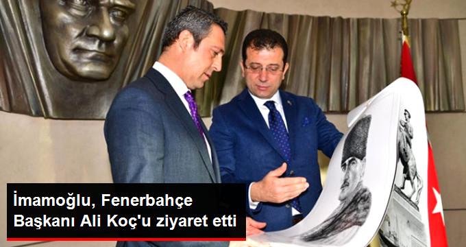 İmamoğlu, Fenerbahçe Başkanı Ali Koç u ziyaret etti