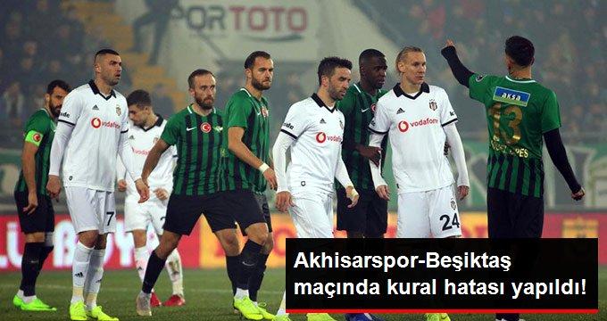 Akhisarspor-Beşiktaş maçında kural hatası yapıldı!