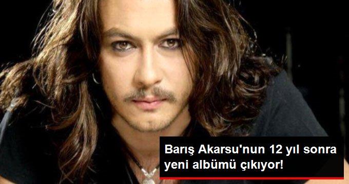 Barış Akarsunun 12 yıl sonra yeni albümü çıkıyor!