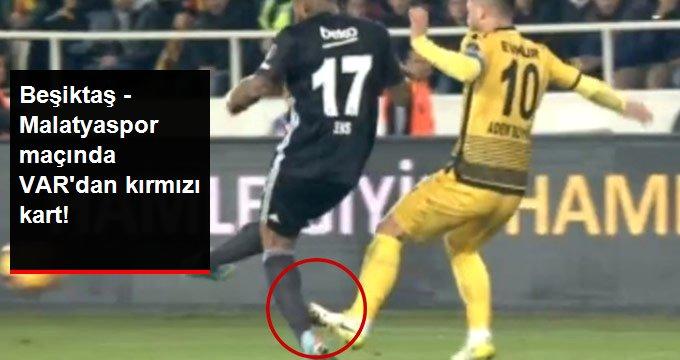 Beşiktaş - Malatyaspor maçında VARdan kırmızı kart!