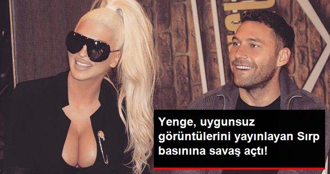 Yenge, uygunsuz görüntülerini yayınlayan Sırp basınına savaş açtı!