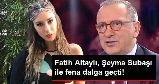 Fatih Altaylı, Şeyma Subaşı ile fena dalga geçti!