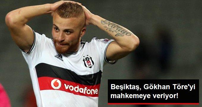 Beşiktaş, Gökhan Töre yi mahkemeye veriyor!