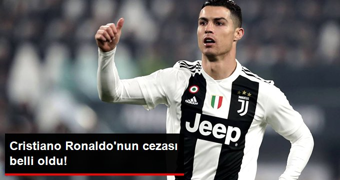 Cristiano Ronaldo nun cezası belli oldu!