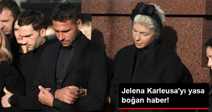 Jelena Karleusa yı yasa boğan haber!