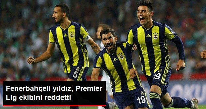 Fenerbahçeli yıldız, Premier Lig ekibini reddetti