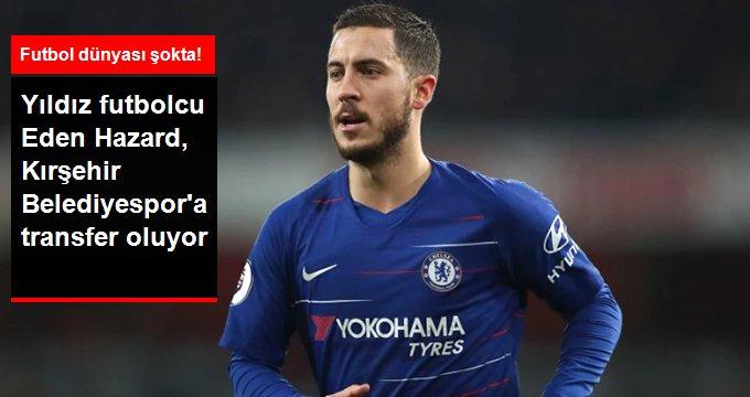 Yıldız futbolcu Eden Hazard, Kırşehir Belediyespor a transfer oluyor