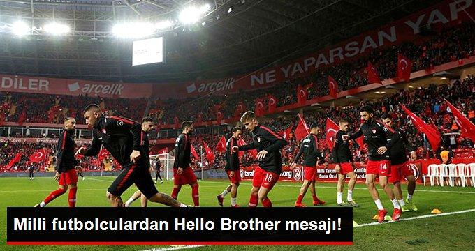 Milli futbolculardan Hello Brother mesajı!