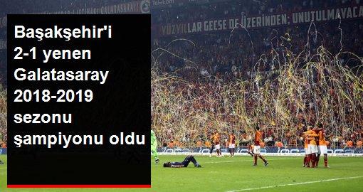 Başakşehiri 2-1 yenen Galatasaray 2018-2019 sezonu şampiyonu oldu