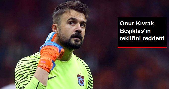 Onur Kıvrak, Beşiktaşın teklifini reddetti