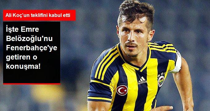 İşte Emre Belözoğlunu Fenerbahçeye getiren o konuşma!