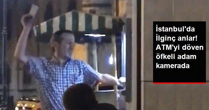 İstanbulda İlginç anlar! ATMyi döven öfkeli adam kamerada