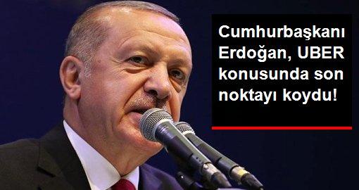 Cumhurbaşkanı Erdoğan, UBER konusunda son noktayı koydu!