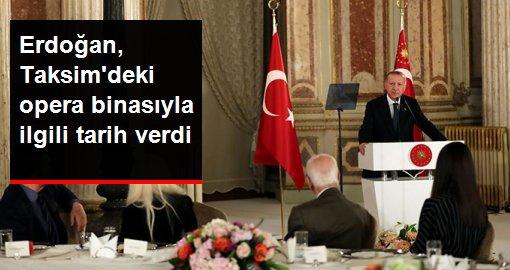 Erdoğan, Taksimdeki opera binasıyla ilgili tarih verdi